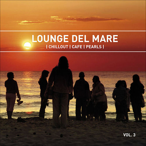 Play & Download Lounge del Mare 3 - Chillout Cafe Pearls by Various Artists | Napster
