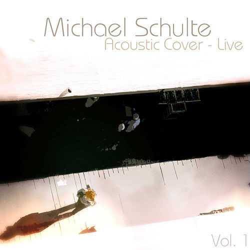 Acoustic Cover - Live, Vol 1 by Michael Schulte