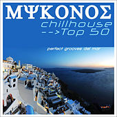 Mykonos Chillhouse Top 50 (perfect grooves del mar) by Various Artists