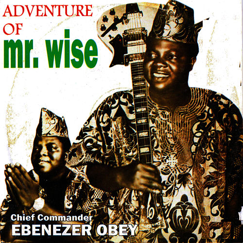 Play & Download Aventure of Mr Wise by Ebenezer Obey | Napster