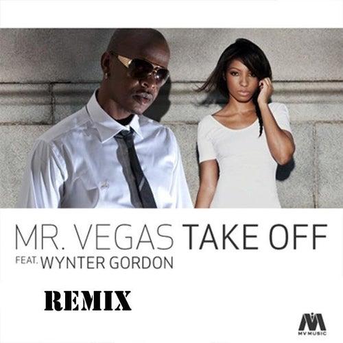 Take Off Remix (feat. Wynter Gordon) - Single by Mr. Vegas