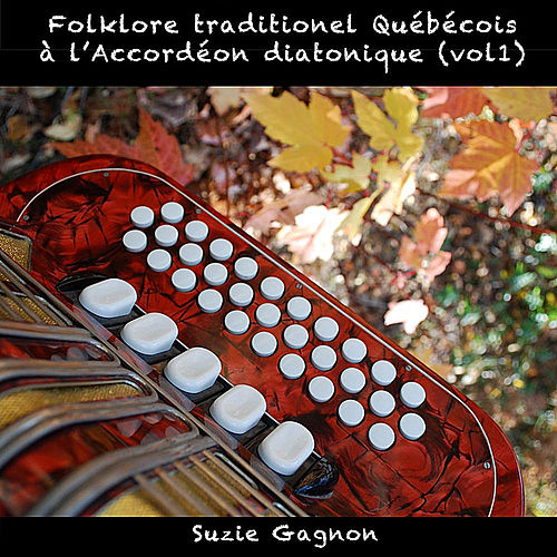 Play & Download Folklore Traditionnel Québécois À L'accordéon Diatonique, Vol. 1 by Suzie Gagnon | Napster