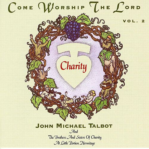 Play & Download Come Worship The Lord, Vol. 2 by John Michael Talbot | Napster