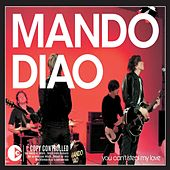 Play & Download You Can't Steal My Love by Mando Diao | Napster