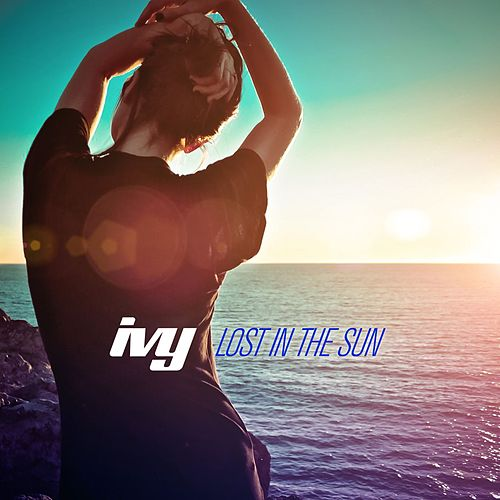 Play & Download Lost in the Sun by Ivy | Napster