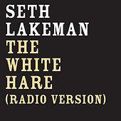 Play & Download The White Hare by Seth Lakeman | Napster