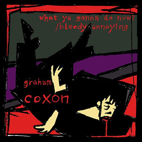 Play & Download What Ya Gonna Do Now? by Graham Coxon | Napster