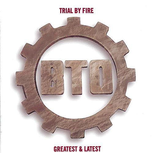 Play & Download Trial By Fire by Bachman-Turner Overdrive | Napster