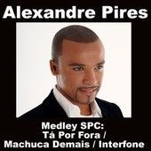 Medley SPC: Tá Por Fora / Machuca Demais / Interfone von Alexandre Pires