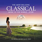 The Most Relaxing Classical Music in the World...Ever! by Various Artists