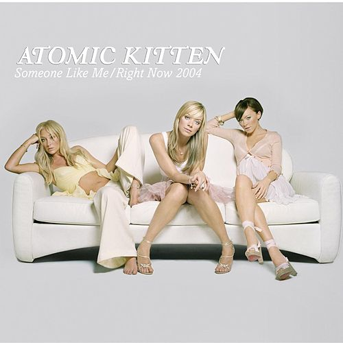 Someone Like Me by Atomic Kitten