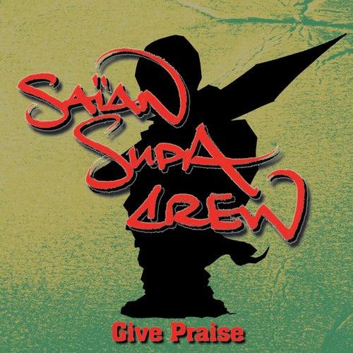 Give Praise/X Raisons de Saïan Supa Crew