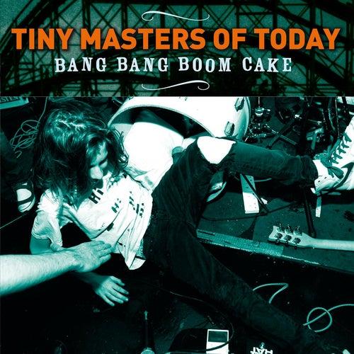 Play & Download Bang Bang Boom Cake by Tiny Masters Of Today | Napster
