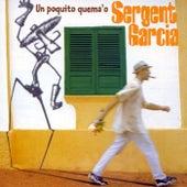 Un Poquito Quema'o by Sergent Garcia