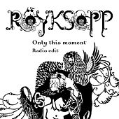 Only This Moment by Röyksopp