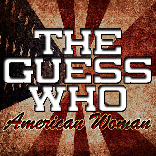 Play & Download American Woman by The Guess Who | Napster