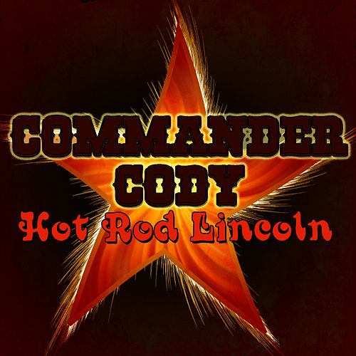 Play & Download Hot Rod Lincoln (Live) by Commander Cody | Napster