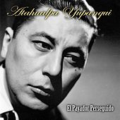 Play & Download El Payador Perseguido by Atahualpa Yupanqui | Napster