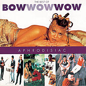 Play & Download Aphrodisiac - Best Of by Bow Wow Wow | Napster