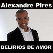 Delírios De Amor von Alexandre Pires