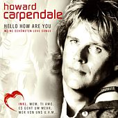 Hello How Are You - Meine Schönsten Love Songs von Howard Carpendale