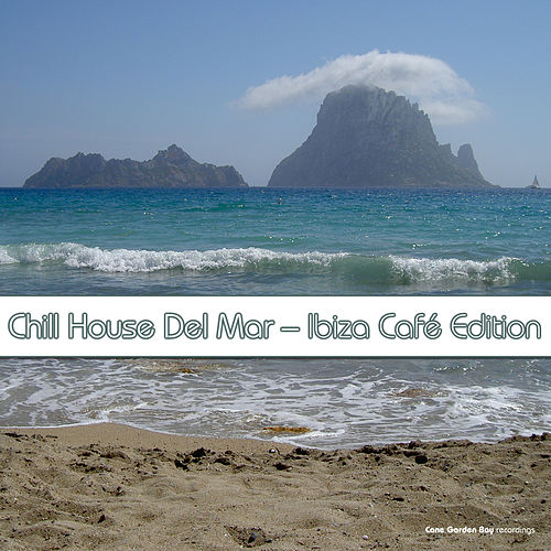 Play & Download Chill House del Mar: Ibiza Café Edition by Various Artists | Napster