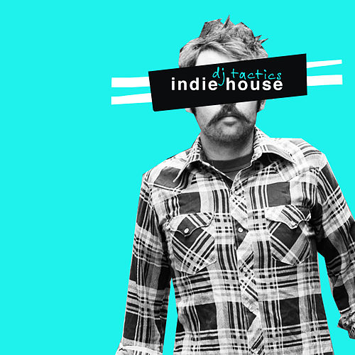 Play & Download DJ Tactics: Indie House Vol 1 by Various Artists | Napster