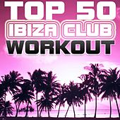 Top 50 Ibiza Club Workout by Various Artists