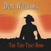 The Ties That Bind by Don Williams