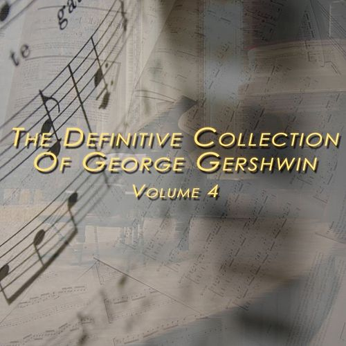 George Gershwin: The Definitive Collection, Vol. 4 by George Gershwin