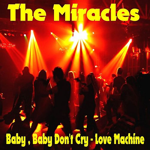 Play & Download Baby Baby Don't Cry by The Miracles | Napster