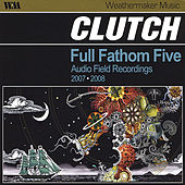 Play & Download Full Fathom Five, Audio Field Recordings by Clutch | Napster