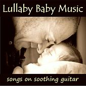 Play & Download Lullaby Baby Music – Songs On Soothing Guitar by Instrumental Guitar Songs | Napster