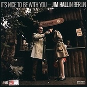 Play & Download It's Nice To Be With You - Jim Hall In Berlin by Jim Hall | Napster