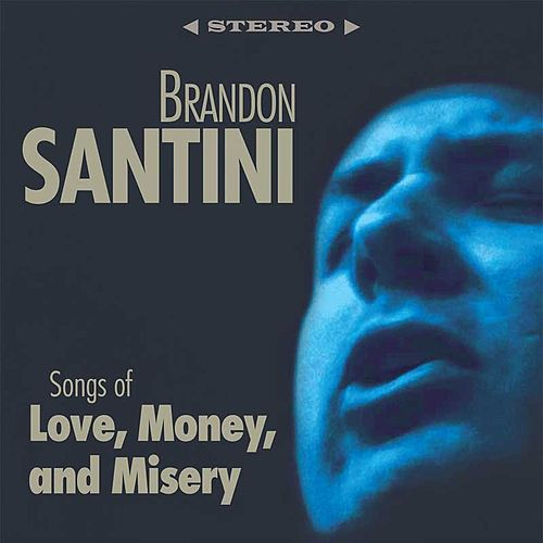 Play & Download Songs of Love, Money and Misery by Brandon Santini | Napster