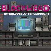 Play & Download Interludes After Midnight by Blockhead | Napster
