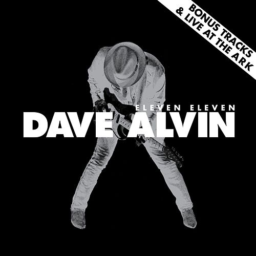Play & Download Eleven Eleven Bonus Tracks & Live at The Ark by Dave Alvin | Napster
