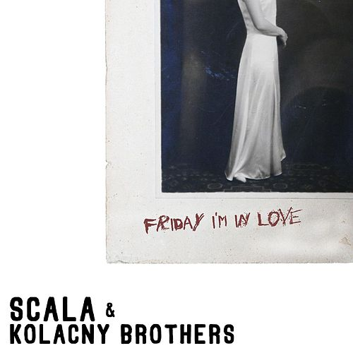 Friday I'm In Love von Scala & Kolacny Brothers