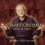 Play & Download Now and Then: 1964 - 2004 by Roger Whittaker | Napster