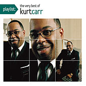 Playlist: The Very Best Of Kurt Carr by Kurt Carr