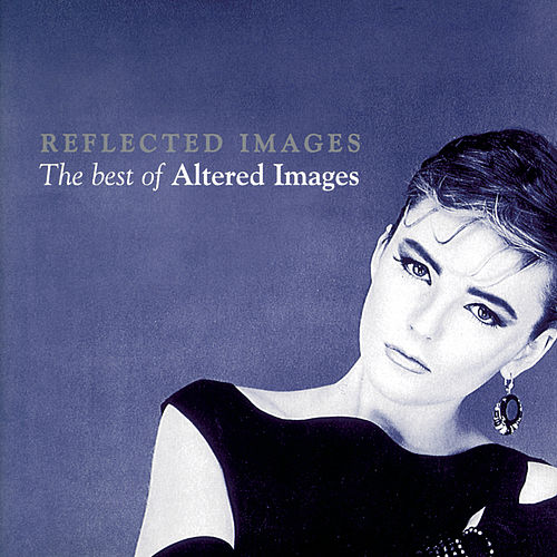 Play & Download Reflected Images - The Best Of Altered Images by Altered Images | Napster