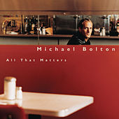 All That Matters von Michael Bolton