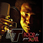 Food for Your Soul by Big T