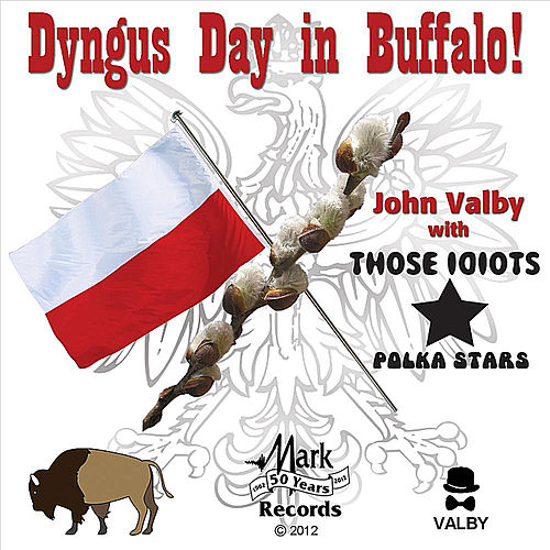 Play & Download Dyngus Day in Buffalo (feat. Those Idiots) by John Valby | Napster