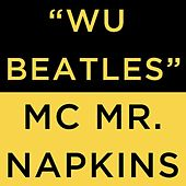 Wu Beatles - Single by MC Mr. Napkins