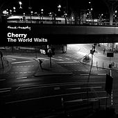 Play & Download The World Waits by Cherry | Napster