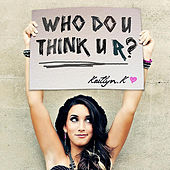 Play & Download Who Do U Think U R? by Kaitlyn K | Napster