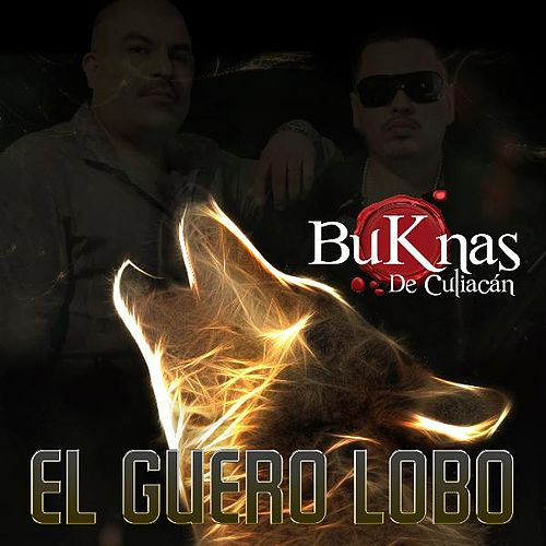 Play & Download El Guero Lobo - Single by Los Buknas De Culiacan | Napster