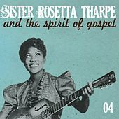 Sister Rosetta Tharpe and the Spirit of Gospel (Vol. 4) by Sister Rosetta Tharpe