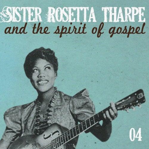 Sister Rosetta Tharpe and the Spirit of Gospel (Vol. 4) by Sister Rosetta Tharpe